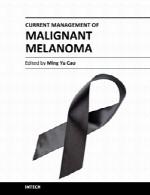 مدیریت فعلی ملانوم بدخیم (تومور بدخیم سیاه رنگ قشر عمیق پوست)Current Management of Malignant Melanoma