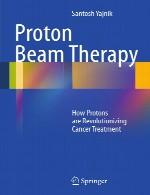پروتون پرتو درمانی – چگونه پروتون ها در درمان سرطان انقلابی هستندProton Beam Therapy