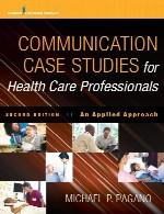 مطالعات موردی ارتباطات برای متخصصان مراقبت های بهداشت و سلامت – رویکرد کاربردیCommunication Case Studies for Health Care Professionals