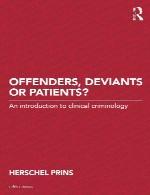 مجرم، منحرفان و یا بیماران؟ - مقدمه ای بر جرم بالینیOffenders, Deviants or Patients?