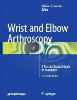 آرتروسکوپی مچ دست و آرنج – راهنمای جراحی عملی برای تکنیک هاWrist and Elbow Arthroscopy