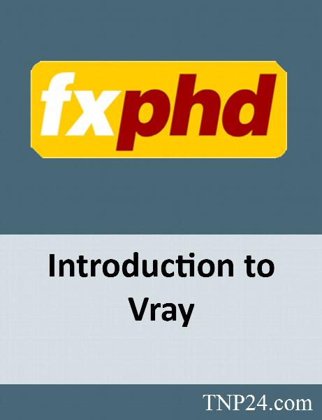 آموزش مقدماتی و اصولی موتور قدرتمند رندرینگ وی ری در نرم افزار مایا / FxPhd Introduction to Vray
