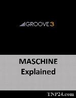 آموزش استفاده از تمامی امکانات و ابزارهای MASCHINEGroove3 MASCHINE Explained
