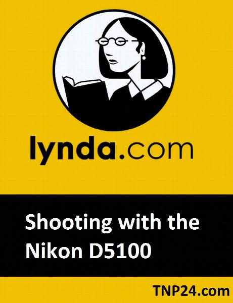 آموزش کار با دوربین Nikon D5100 / Lynda   Shooting with the Nikon D5100