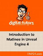 آموزش مقدمه ای بر ماتینی در موتور بازی سازی آنریل انجین 4Digital Tutors Introduction to Matinee in Unreal Engine 4