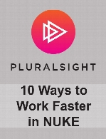 Digital Tutors - 10 Ways to Work Faster in NUKE