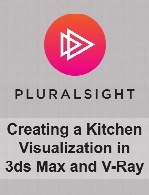 Digital Tutors - Creating a Kitchen Visualization in 3ds Max and V-Ray