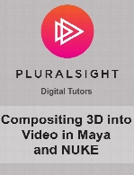 Digital Tutors - Compositing 3D into Video in Maya and NUKE
