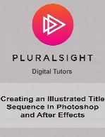 Digital Tutors - Creating an Illustrated Title Sequence in Photoshop and After Effects