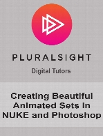 Digital Tutors - Creating Beautiful Animated Sets in NUKE and Photoshop