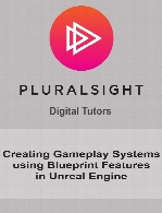 Digital Tutors - Creating Gameplay Systems using Blueprint Features in Unreal Engine