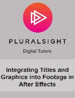 Digital Tutors - Integrating Titles and Graphics into Footage in After Effects