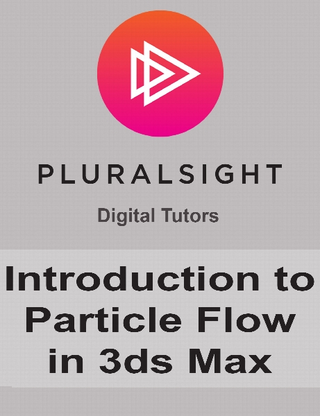 Digital Tutors - Introduction to Particle Flow in 3ds Max