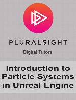 Digital Tutors - Introduction to Particle Systems in Unreal Engine
