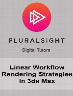 Digital Tutors - Linear Workflow Rendering Strategies in 3ds Max