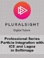 Digital Tutors - Professional Series Particle Integration with ICE and Lagoa in Softimage