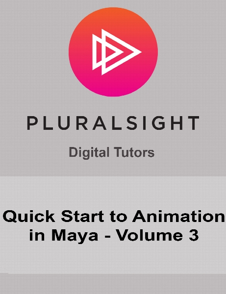 Digital Tutors - Quick Start to Animation in Maya - Volume 3