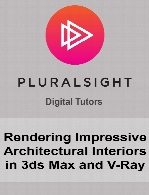 Digital Tutors - Rendering Impressive Architectural Interiors in 3ds Max and V-Ray