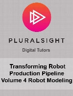 Digital Tutors - Transforming Robot Production Pipeline Volume 4 Robot Modeling