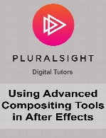 Digital Tutors - Using Advanced Compositing Tools in After Effects