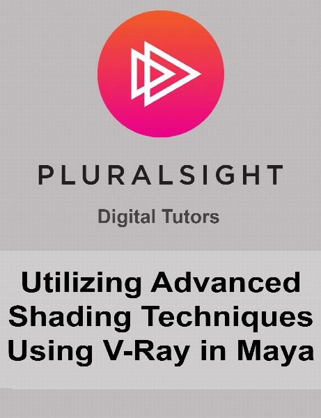 Digital Tutors - Utilizing Advanced Shading Techniques Using V-Ray in Maya