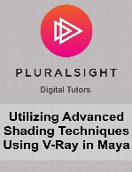 Digital Tutors - Utilizing Advanced Shading Techniques Using V-Ray in Maya