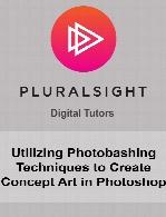 Digital Tutors - Utilizing Photobashing Techniques to Create Concept Art in Photoshop