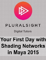 Digital Tutors - Your First Day with Shading Networks in Maya 2015