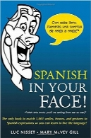 اسپانیایی در چهره‌ی شماSpanish in Your Face!: The Only Book to Match 1,001 Smiles, Frowns, Laugh, and Gestures so You Learn to Live the Language