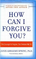 چگونه تو را ببخشم؟How Can I Forgive You?: The Courage to Forgive, the Freedom Not To