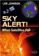 هشدار آسمان؛ وقتی ماهوارهها نابود میشوندSky Alert!: When Satellites Fail (Springer Praxis Books / Popular Science)