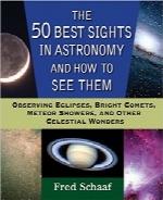 بهترین نقاط دیدنی در علم نجومThe 50 Best Sights in Astronomy and How to See Them: Observing Eclipses, Bright Comets, Meteor Showers, and Other Celestial Wonders