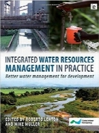 مدیریت منابع آب یکپارچه در عملIntegrated Water Resources Management in Practice: Better Water Management for Development