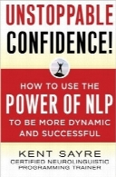 اعتماد به نفس دائمیUnstoppable Confidence: How to Use the Power of NLP to Be More Dynamic and Successful