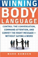 پیروزی زبان بدنWinning Body Language: Control the Conversation, Command Attention, and Convey the Right Message without Saying a Word