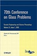 هفتادمین کنفرانس مشکلات شیشه؛ مهندسی سرامیک و مجموعه مقالات علمی70th Conference on Glass Problems: Ceramic Engineering and Science Proceedings