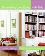 کوچکسازی خانه شما؛ زندگی خوب در یک فضای کوچکترDownsizing Your Home with Style: Living Well In a Smaller Space