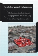 شهرسازی سریع؛ تجدید نظر در معماری شهرFast-Forward Urbanism: Rethinking Architecture's Engagement with the City