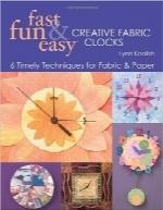 ساخت سریع، آسان و سرگرمکننده ساعتهای پارچهای خلاقانهFast, Fun & Easy Creative Fabric Clocks: 6 Timely Techniques for Fabric and Paper
