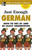 یادگیری زبان آلمانیJust Enough German, 2nd Ed.: How To Get By and Be Easily Understood (Just Enough Phrasebook Series)