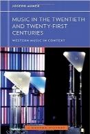 موسیقی قرن بیستم و بیستویکمMusic in the Twentieth and Twenty-First Centuries (Western Music in Context: A Norton History)