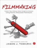 فیلم‌سازیFilmmaking: Direct Your Movie from Script to Screen Using Proven Hollywood Techniques