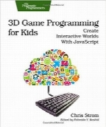 برنامه‌نویسی بازی سه‌بعدی برای کودکان3D Game Programming for Kids: Create Interactive Worlds with JavaScript (Pragmatic Programmers)