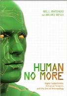 پایان انسان؛ ذهنیت های  دیجیتالی، افراد غیر انسان و پایان انسانشناسیHuman No More: Digital Subjectivities, Unhuman Subjects, and the End of Anthropology