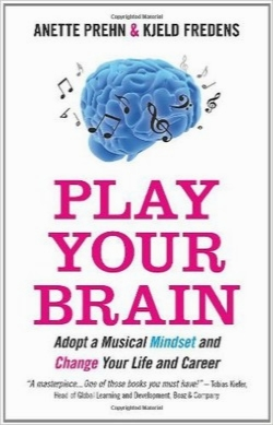 مغز خود را بنوازید / Play Your Brain : Adopt a Musical Mindset and Change your Life and Career