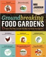 باغهای مبتکرانه مواد غذاییGroundbreaking Food Gardens: 73 Plans That Will Change the Way You Grow Your Garden