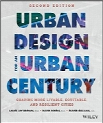 طراحی شهری برای یک قرن شهرسازیUrban Design for an Urban Century: Shaping More Livable, Equitable, and Resilient Cities