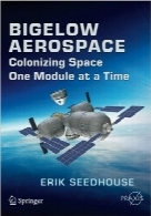 هوا فضای بیگلوBigelow Aerospace: Colonizing Space One Module at a Time (Springer Praxis Books / Space Exploration)