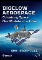 هوا فضای بیگلوBigelow Aerospace: Colonizing Space One Module at a Time (Springer Praxis Books / Space Exploration)