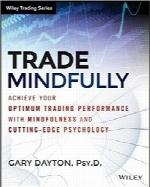 "تجارت آگاهانهTrade Mindfully: Achieve Your Optimum Trading Performance with Mindfulness and ""Cutting Edge"" Psychology"